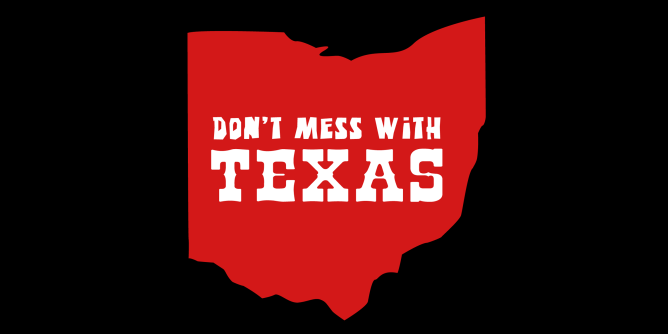'The state of Ohio with the slogan 'Don't Mess With Texas' inside of it.' I have several theories as to what this is supposed to mean, send me a self addressed stamp envelope if you'd like to hear them