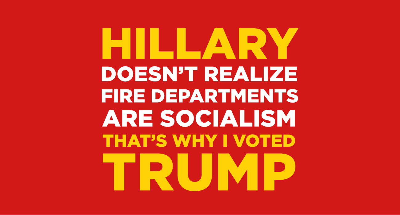 Hillary doesn't realize fire departments are socialism, that's why I'm voting tea party