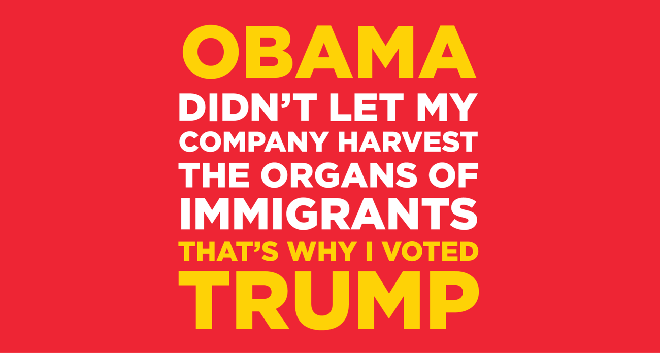 Obama won't let my company harvest the organs of immigrants, that's why I'm voting tea party