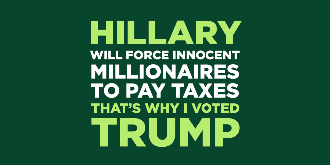Hillary will force innocent millionaires to pay taxes, that's why I'm voting tea party