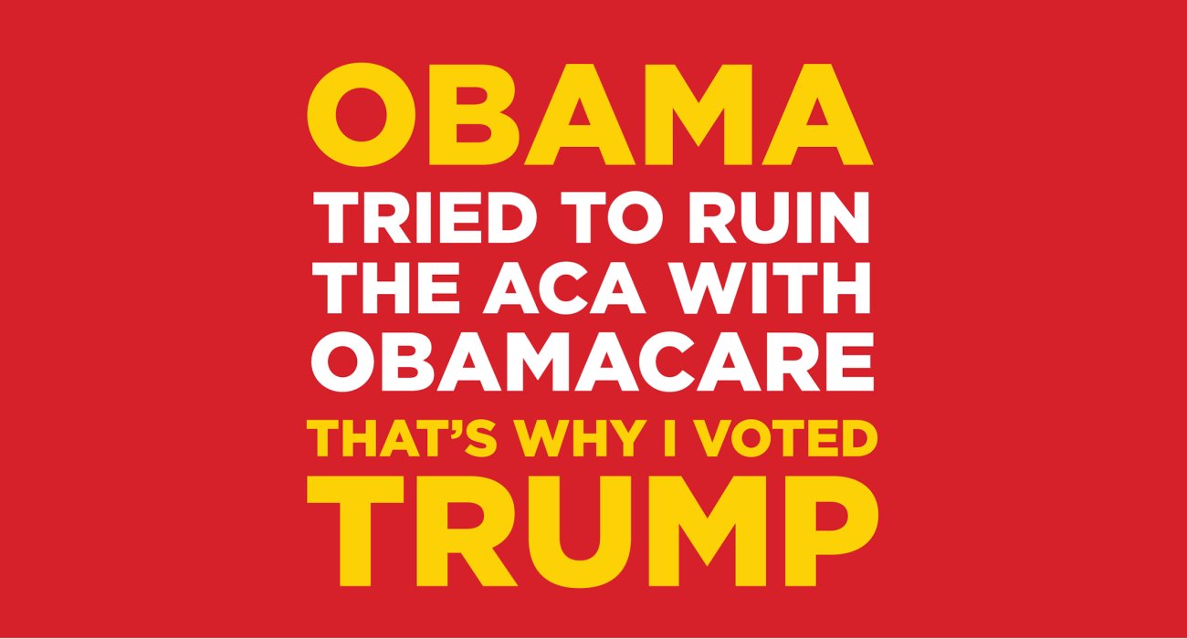 Obama tried to ruin the ACA with Obamacare, that's why I voted Trump