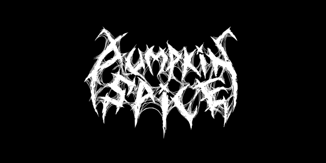 The words Pumpkin Spice in the style of a half assed death metal logo, I'm not quite sure why I thought this was a good idea.