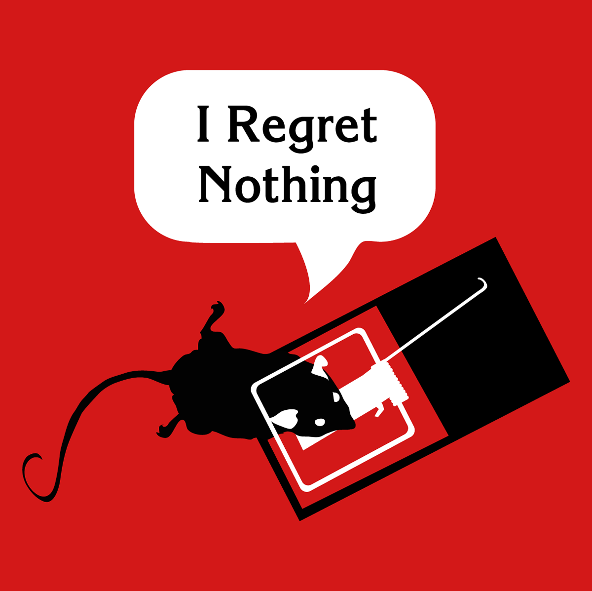 Shirt design mission tx - A Mouse Recently Trapped In A Snapping Mousetrap Muttering With Its Last Breath I Regret