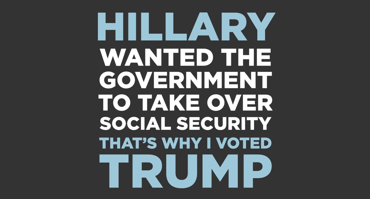 Hillary wants the government to take over social security, that's why I'm voting tea party