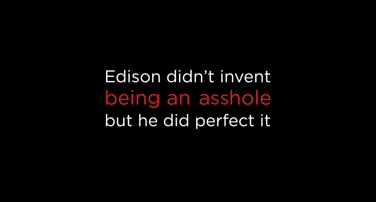 Thomas Edison the celebrated inventor was also quite the jerk, notorious for claiming other's work as his own which some people handwave with 'Edison might not have invented XXXXX, but he perfected it'